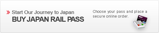 Start Our Journey to Japan BUY JAPAN RAIL PASS